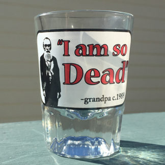 """I am so Dead"" Shot Glass"